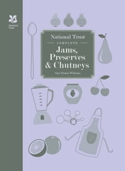 National Trust Complete Jams, Preserves and Chutneys ebook by Sara Paston-Williams