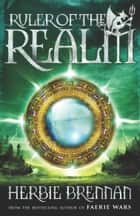 Ruler of the Realm - Faerie Wars III eBook by Herbie Brennan
