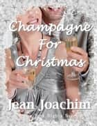 Champagne for Christmas ebook by Jean Joachim