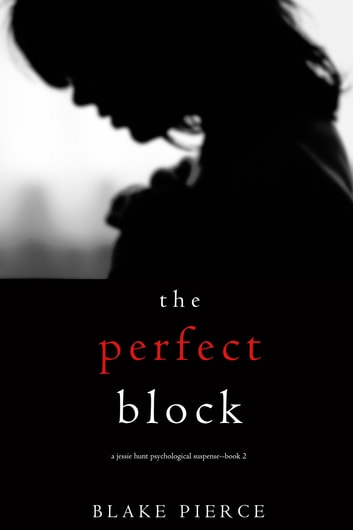 The Perfect Block (A Jessie Hunt Psychological Suspense Thriller—Book Two) eBook by Blake Pierce
