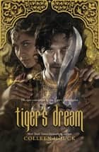 Tiger's Dream - The final instalment in the blisteringly romantic Tiger Saga eBook by Colleen Houck