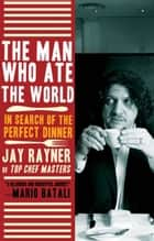 The Man Who Ate the World - In Search of the Perfect Dinner ebook by Jay Rayner