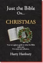 Just the Bible: On Christmas - Just the Bible, #1 ebook by Harry Hanbury