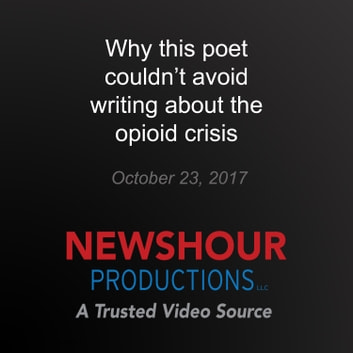 Why this poet couldn't avoid writing about the opioid crisis - America Addicted audiobook by PBS NewsHour