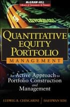 Quantitative Equity Portfolio Management : An Active Approach to Portfolio Construction and Management - An Active Approach to Portfolio Construction and Management ebook by Ludwig Chincarini, Daehwan Kim
