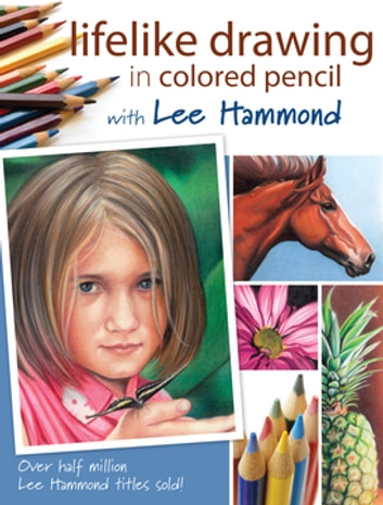 Lifelike drawing in colored pencil with lee hammond ebook by lee lifelike drawing in colored pencil with lee hammond ebook by lee hammond fandeluxe Choice Image