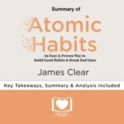 Summary of Atomic Habits by James Clear audiobook by Best Self Audio