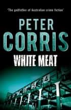 White Meat - Cliff Hardy 2 ebook by Peter Corris