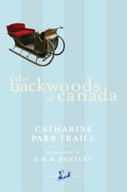The Backwoods of Canada ebook by Catharine Parr Traill,D.M.R. Bentley
