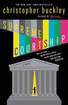Supreme Courtship ebook by Christopher Buckley
