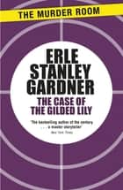 The Case of the Gilded Lily ebook by Erle Stanley Gardner
