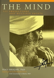 The Mind - Its Projections and Multiple Facets ebook by Yogi Bhajan