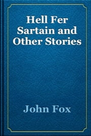 Hell Fer Sartain and Other Stories ebook by John Fox
