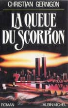 La Queue du scorpion ebook by Christian Gernigon