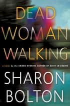 Dead Woman Walking - A Novel ebook by Sharon Bolton