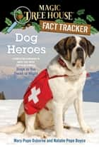 Dog Heroes - A Nonfiction Companion to Magic Tree House Merlin Mission #18: Dogs in the Dead of Night eBook by Mary Pope Osborne, Natalie Pope Boyce, Sal Murdocca