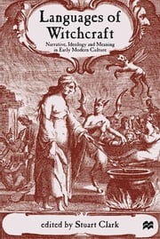Languages of Witchcraft - Narrative, Ideology and Meaning in Early Modern Culture ebook by Stuart Clark