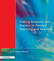 Putting Research into Practice in Primary Teaching and Learning ebook by Suzi Clipson-Boyles,Graham Upton