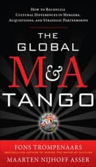 The Global M&A Tango: How to Reconcile Cultural Differences in Mergers, Acquisitions, and Strategic Partnerships ebook by Fons Trompenaars, Maarten Nijhoff Asser