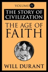 The Age of Faith - The Story of Civilization, Volume IV ebook by Will Durant