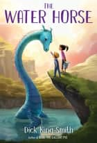 The Water Horse ebook by Dick King-Smith, Melissa Manwill