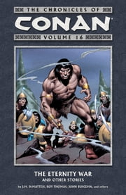 The Chronicles of Conan Volume 16: The Eternity War and Other Stories ebook by J.M. Dematteis