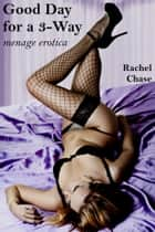 Good Day for a 3-Way ebook by Rachel Chase