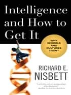 Intelligence and How to Get It: Why Schools and Cultures Count ebook by Richard E. Nisbett