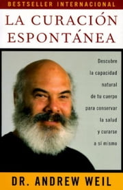 La curación espontánea - Spontaneous Healing - Spanish-Language Edition ebook by Andrew Weil, M.D.