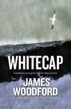 Whitecap ebook by James Woodford
