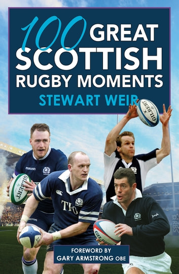 100 Great Scottish Rugby Moments ebook by Stewart Weir