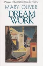 Dream Work ebook by Mary Oliver