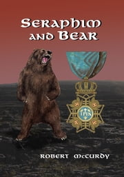Seraphim and Bear ebook by Robert McCurdy
