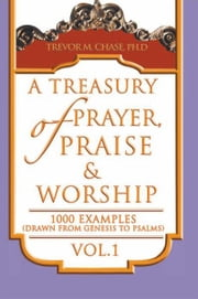 A Treasury of Prayer, Praise & Worship Vol.1 ebook by Dr. Trevor M. Chase