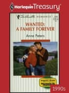 Wanted: A Family Forever ebook by Anne Peters