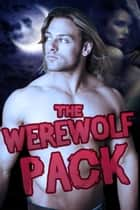 The Werewolf Pack (a romantic gangbang paranormal bbw erotica bundle) ebook by Rose Black
