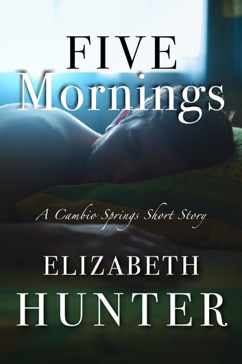 Five Mornings: A Cambio Springs Short Story ebook by Elizabeth Hunter