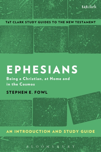 Ephesians: An Introduction and Study Guide - Being a Christian, at Home and in the Cosmos ebook by Stephen E. Fowl