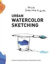 Urban Watercolor Sketching - A Guide to Drawing, Painting, and Storytelling in Color ebook by Felix Scheinberger