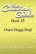 Oops, Doggy Dog! eBook by Deborah Gregory