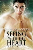 Seeing with the Heart...Book 2 in the Kindred Tales Series ebook by Evangeline Anderson