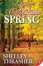 Autumn Spring ebook by Shelley Thrasher