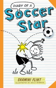 Diary of a Soccer Star ebook by Shamini Flint, Sally Heinrich