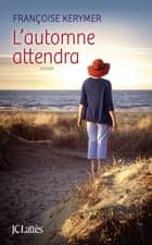 L'automne attendra ebook by Françoise Kerymer