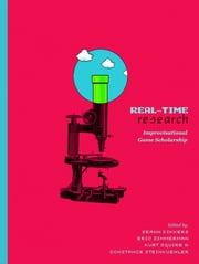 Real Time Research: Improvisational Game Scholarship ebook by Seann Dikkers,Eric Zimmerman,Kurt Squire,Constance Steinkuehler,et al