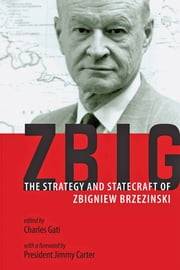 Zbig - The Strategy and Statecraft of Zbigniew Brzezinski ebook by Charles Gati,Jimmy Carter