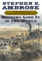 Nothing Like It In the World ebook by Stephen E. Ambrose