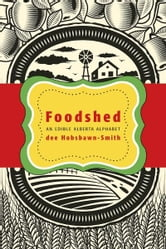 Foodshed - An Edible Alberta Alphabet ebook by dee Hobshawn-Smith