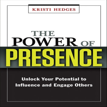 The Power Presence - Unlock Your Potential to Influence and Engage Others audiobook by Kristi Hedges