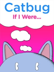 Catbug: If I Were... ebook by Jason James Johnson, Chris Vales